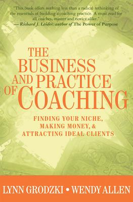 The Business And Practice Of Coaching By Grodzki, Lynn/ Allen, Wendy
