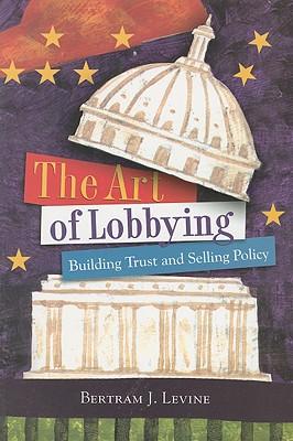 The Art of Lobbying By Levine, Bertram J.